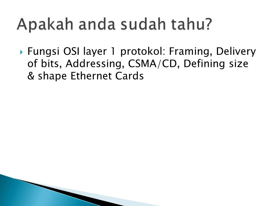  Fungsi OSI layer 1 protokol: Framing, Delivery of bits, Addressing, CSMA/CD, Defining size & shape Ethernet Cards