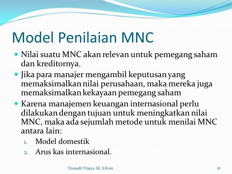 Model Penilaian MNC Nilai suatu MNC akan relevan untuk pemegang saham dan kreditornya. Jika para manajer mengambil keputusan yang memaksimalkan nilai