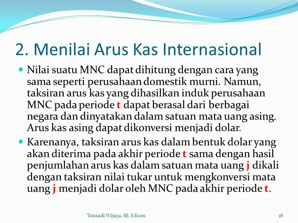 2. Menilai Arus Kas Internasional Nilai suatu MNC dapat dihitung dengan cara yang sama seperti perusahaan domestik murni. Namun, taksiran arus kas yan