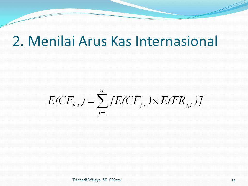 2. Menilai Arus Kas Internasional Trisnadi Wijaya, SE, S.Kom19