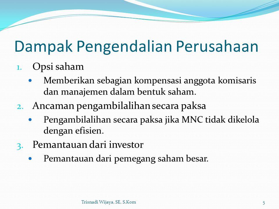 Dampak Pengendalian Perusahaan 1. Opsi saham Memberikan sebagian kompensasi anggota komisaris dan manajemen dalam bentuk saham. 2. Ancaman pengambilal