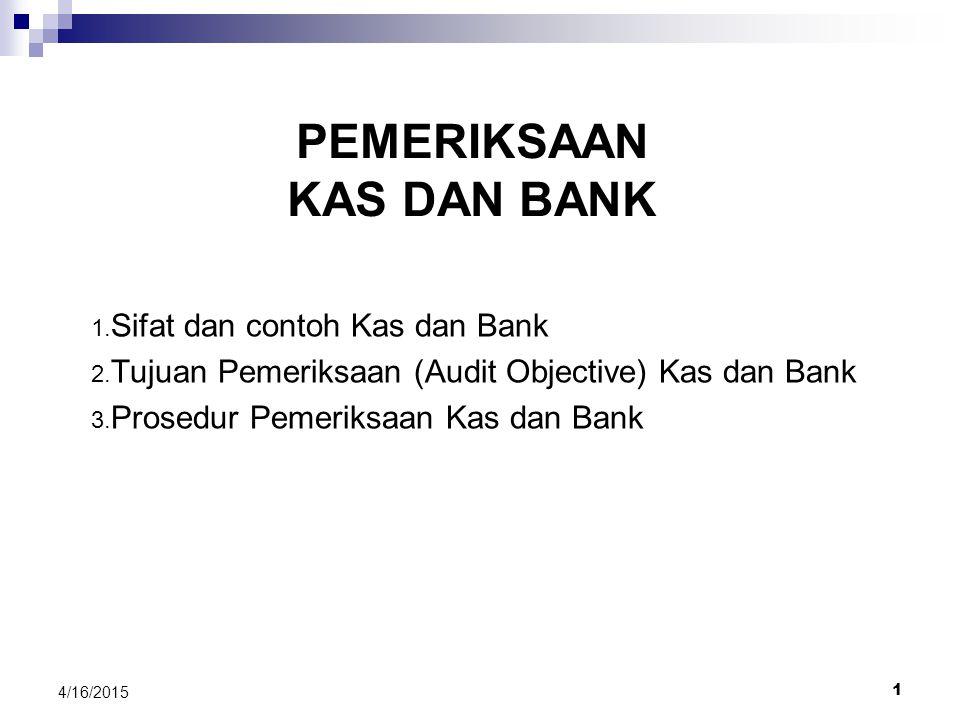 1 4/16/2015 PEMERIKSAAN KAS DAN BANK 1.Sifat dan contoh Kas dan Bank 2.