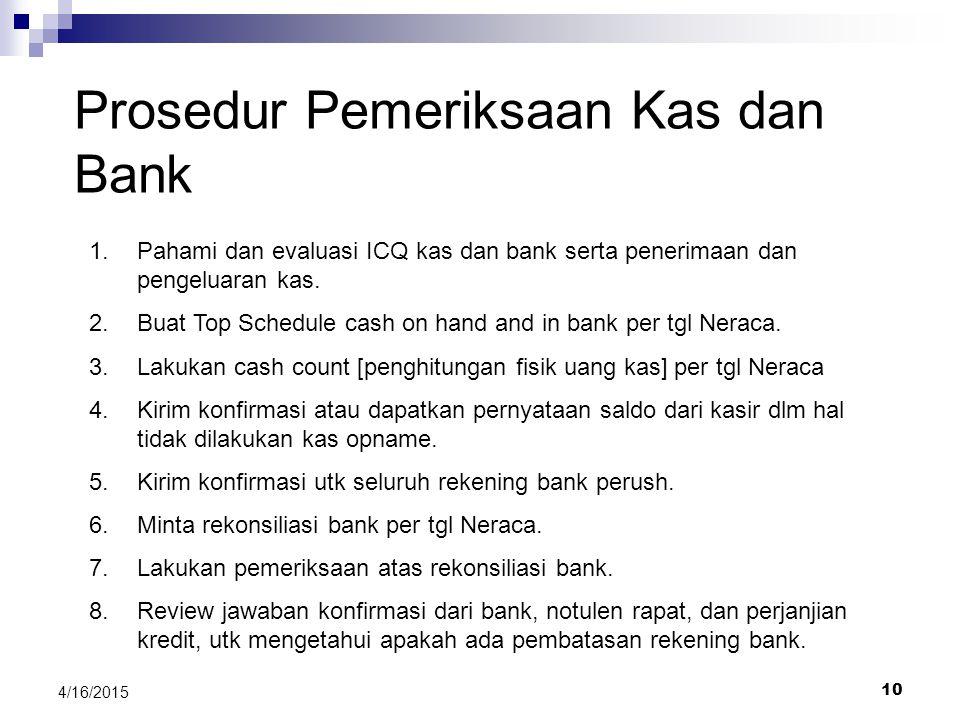 9 4/16/2015 5.Utk memeriksa apakah penyajiannya di Neraca sudah sesuai dg PABU. Menurut SAK: - Kas dan Bank disajikan di Neraca sbg harta lancar - Kas