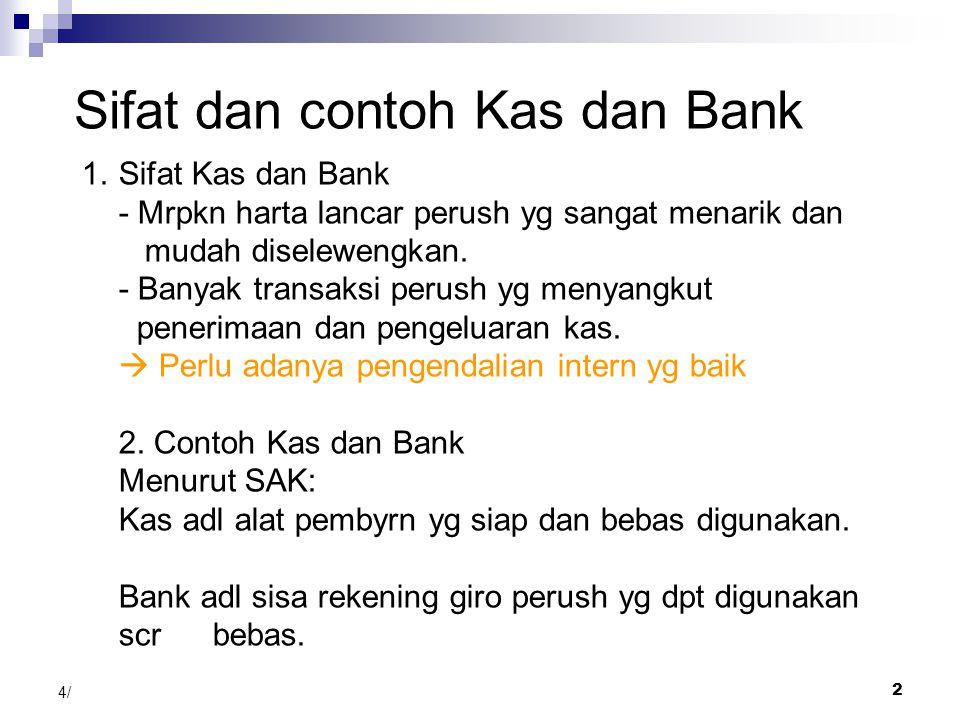 1 4/16/2015 PEMERIKSAAN KAS DAN BANK 1. Sifat dan contoh Kas dan Bank 2. Tujuan Pemeriksaan (Audit Objective) Kas dan Bank 3. Prosedur Pemeriksaan Kas
