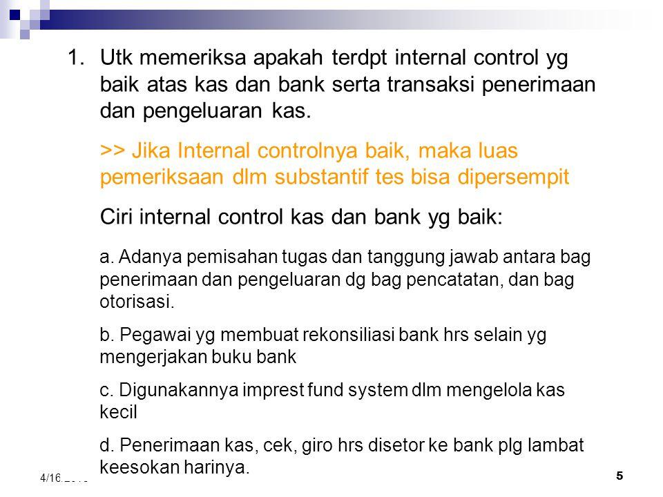 4 4/16/2015 Tujuan Pemeriksaan (Audit Objective) Kas dan Bank 1.Utk memeriksa apakah terdpt internal control yg baik 2.Utk memeriksa apakah saldo kas