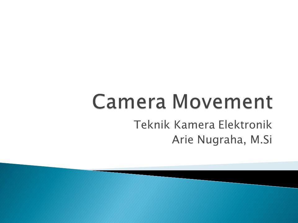  Pan (Left/Right) ◦ Gerakan kamera pada suatu poros dari kiri ke kanan atau sebaliknya.