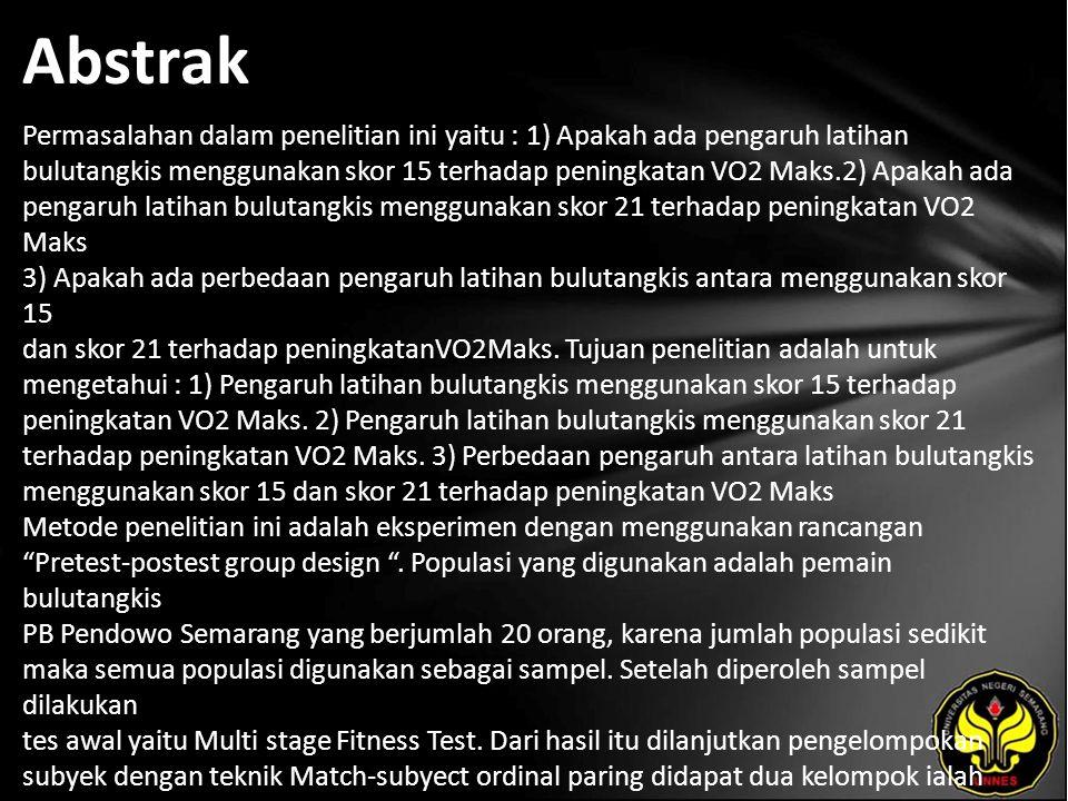 Abstrak Permasalahan dalam penelitian ini yaitu : 1) Apakah ada pengaruh latihan bulutangkis menggunakan skor 15 terhadap peningkatan VO2 Maks.2) Apakah ada pengaruh latihan bulutangkis menggunakan skor 21 terhadap peningkatan VO2 Maks 3) Apakah ada perbedaan pengaruh latihan bulutangkis antara menggunakan skor 15 dan skor 21 terhadap peningkatanVO2Maks.