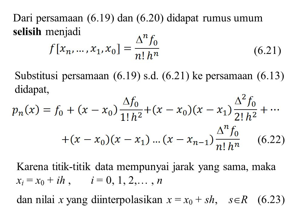 Jika x i dan nilai x yang diinterpolasikan disubstitusi ke persamaan (6.22), didapat (6.24) Persamaan (6.24) dapat ditulis menjadi bentuk rekursif, (6.25)