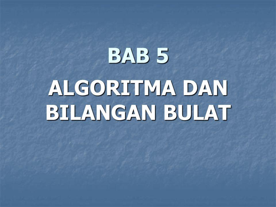 BAB 5 ALGORITMA DAN BILANGAN BULAT