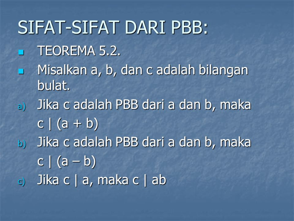 SIFAT-SIFAT DARI PBB: TEOREMA 5.2. TEOREMA 5.2. Misalkan a, b, dan c adalah bilangan bulat. Misalkan a, b, dan c adalah bilangan bulat. a) Jika c adal