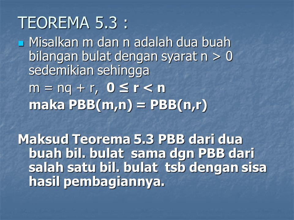 TEOREMA 5.3 : Misalkan m dan n adalah dua buah bilangan bulat dengan syarat n > 0 sedemikian sehingga Misalkan m dan n adalah dua buah bilangan bulat