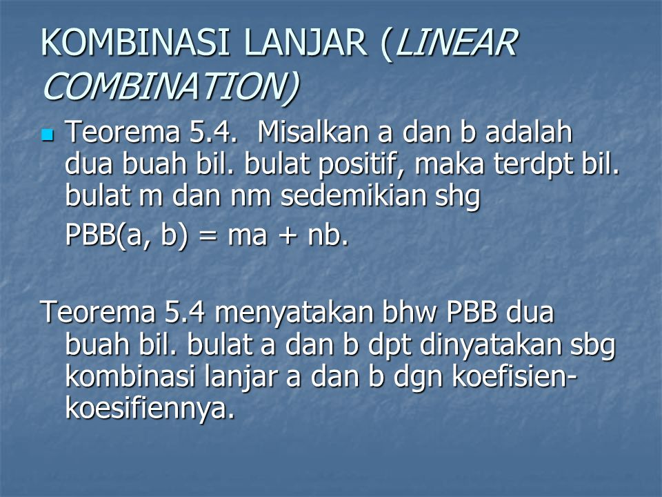 KOMBINASI LANJAR (LINEAR COMBINATION) Teorema 5.4. Misalkan a dan b adalah dua buah bil. bulat positif, maka terdpt bil. bulat m dan nm sedemikian shg