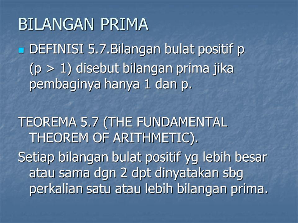 BILANGAN PRIMA DEFINISI 5.7.Bilangan bulat positif p DEFINISI 5.7.Bilangan bulat positif p (p > 1) disebut bilangan prima jika pembaginya hanya 1 dan p.