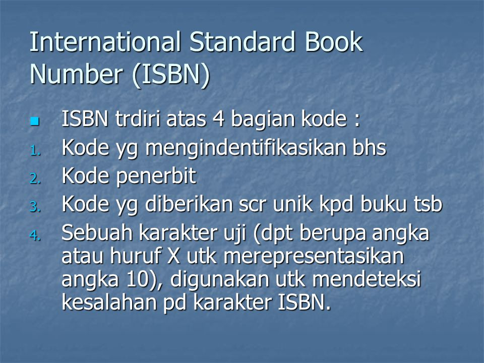 International Standard Book Number (ISBN) ISBN trdiri atas 4 bagian kode : ISBN trdiri atas 4 bagian kode : 1. Kode yg mengindentifikasikan bhs 2. Kod