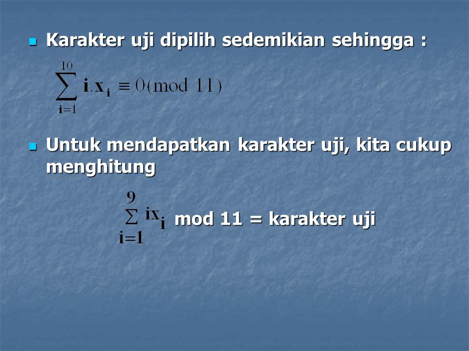 Karakter uji dipilih sedemikian sehingga : Karakter uji dipilih sedemikian sehingga : Untuk mendapatkan karakter uji, kita cukup menghitung Untuk mendapatkan karakter uji, kita cukup menghitung mod 11 = karakter uji mod 11 = karakter uji