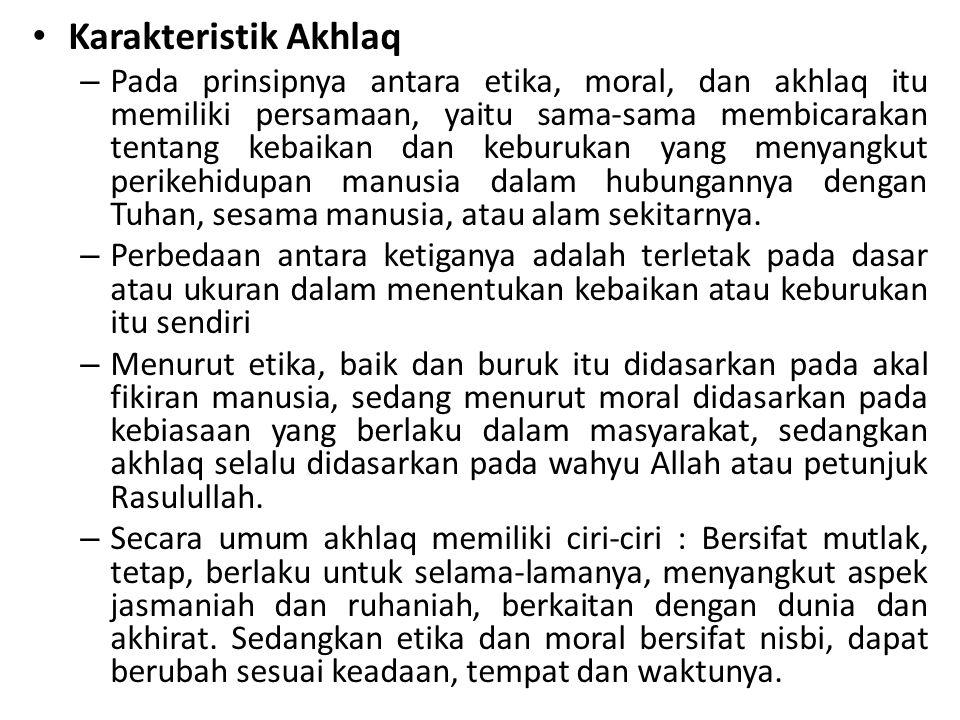 Karakteristik Akhlaq – Pada prinsipnya antara etika, moral, dan akhlaq itu memiliki persamaan, yaitu sama-sama membicarakan tentang kebaikan dan kebur
