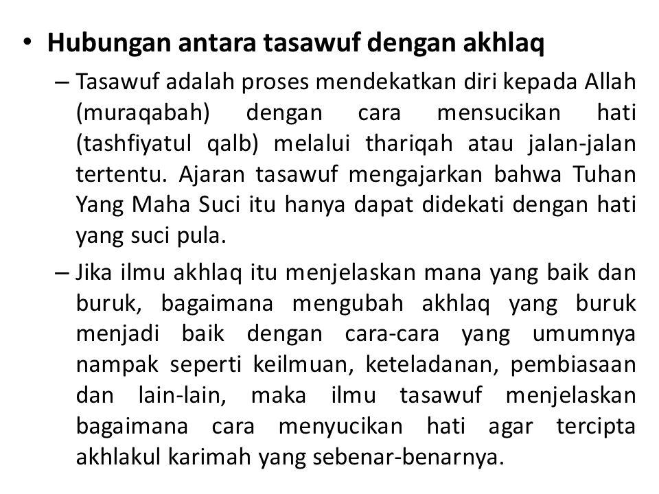 Lanjutan hubungan antara akhlaq dan tasawuf – Cara penyucian hati dalam tasawuf pada umumnya ditempuh dengan Ijtinaabul manhiyyaat (menjauhi larangan-larangan), Adaa'ul waajibaat (melakukan kewajiban-kewajiban), Adaa'un naafilaat (melaksanakan kesunahan-kesunahan), Arriyaadhaat (latihan-latihan spiritual), Dawaamudz dzikri (selalu ingat kepada Allah).
