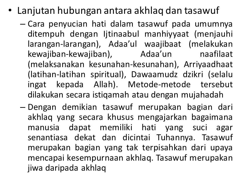 Lanjutan hubungan antara akhlaq dan tasawuf – Cara penyucian hati dalam tasawuf pada umumnya ditempuh dengan Ijtinaabul manhiyyaat (menjauhi larangan-
