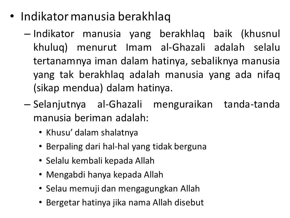 Indikator manusia berakhlaq – Indikator manusia yang berakhlaq baik (khusnul khuluq) menurut Imam al-Ghazali adalah selalu tertanamnya iman dalam hati