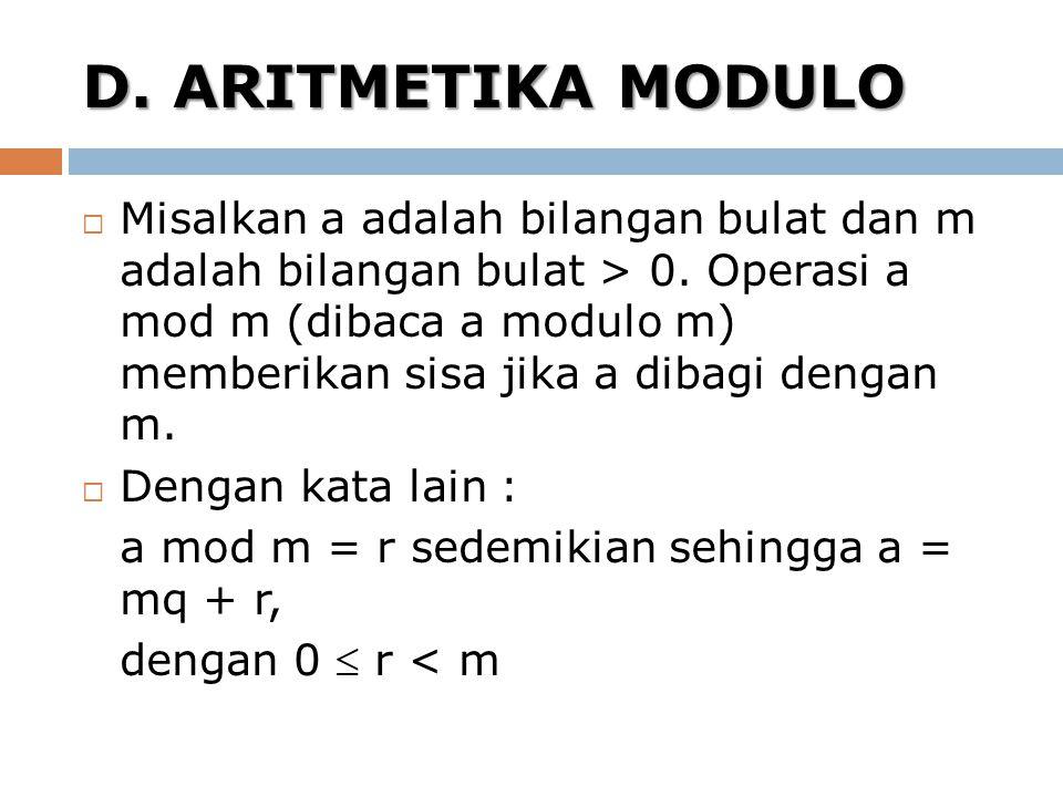 D. ARITMETIKA MODULO  Misalkan a adalah bilangan bulat dan m adalah bilangan bulat > 0. Operasi a mod m (dibaca a modulo m) memberikan sisa jika a di