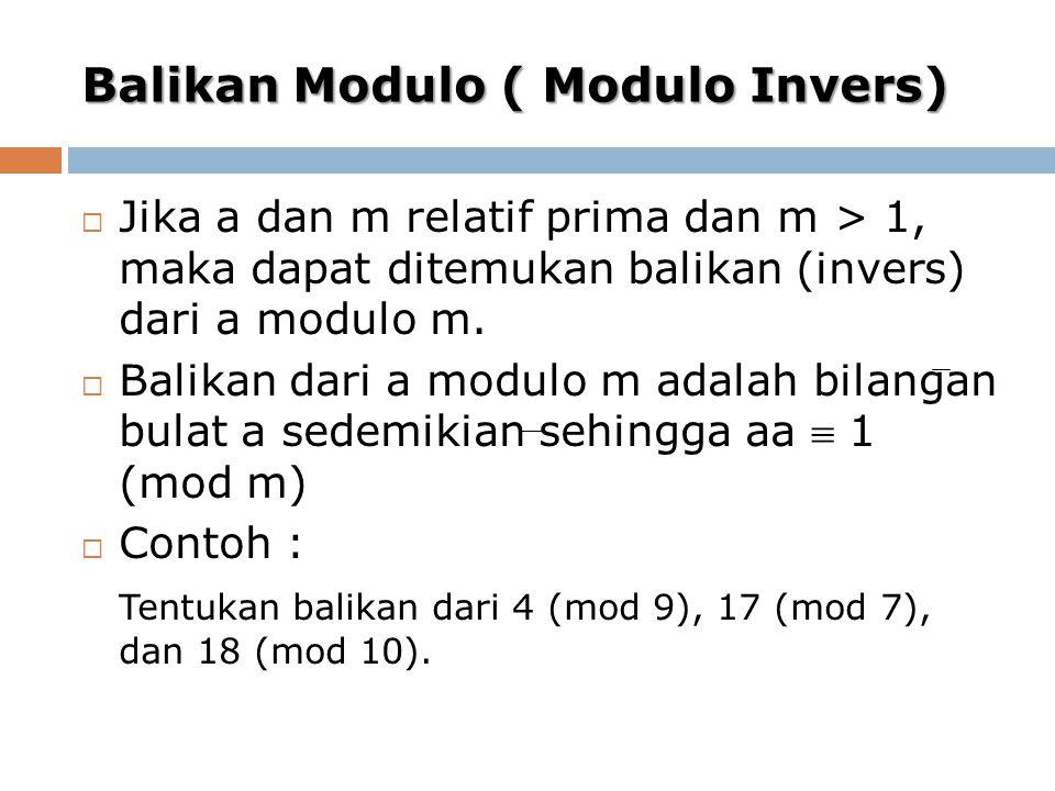 Balikan Modulo ( Modulo Invers)  Jika a dan m relatif prima dan m > 1, maka dapat ditemukan balikan (invers) dari a modulo m.  Balikan dari a modulo