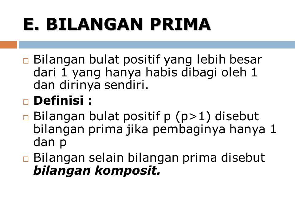 E. BILANGAN PRIMA  Bilangan bulat positif yang lebih besar dari 1 yang hanya habis dibagi oleh 1 dan dirinya sendiri.  Definisi :  Bilangan bulat p