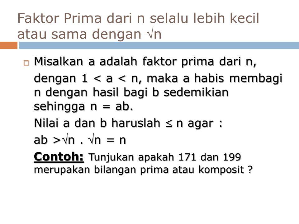 Faktor Prima dari n selalu lebih kecil atau sama dengan n  Misalkan a adalah faktor prima dari n, dengan 1 < a < n, maka a habis membagi n dengan ha