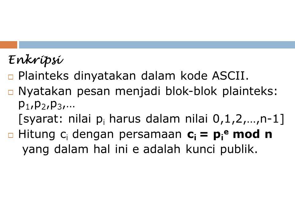 Enkripsi  Plainteks dinyatakan dalam kode ASCII.  Nyatakan pesan menjadi blok-blok plainteks: p 1,p 2,p 3,… [syarat: nilai p i harus dalam nilai 0,1