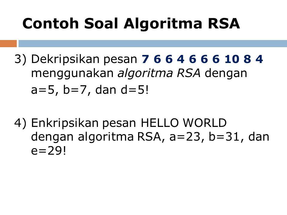 3) Dekripsikan pesan 7 6 6 4 6 6 6 10 8 4 menggunakan algoritma RSA dengan a=5, b=7, dan d=5! 4)Enkripsikan pesan HELLO WORLD dengan algoritma RSA, a=