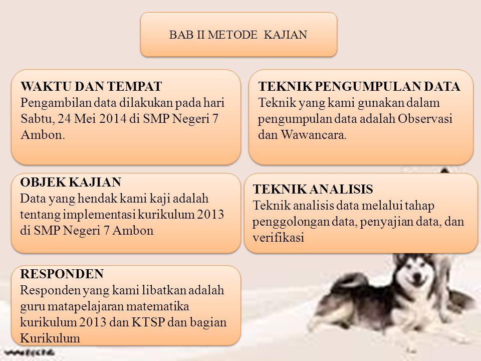 BAB II METODE KAJIAN WAKTU DAN TEMPAT Pengambilan data dilakukan pada hari Sabtu, 24 Mei 2014 di SMP Negeri 7 Ambon.