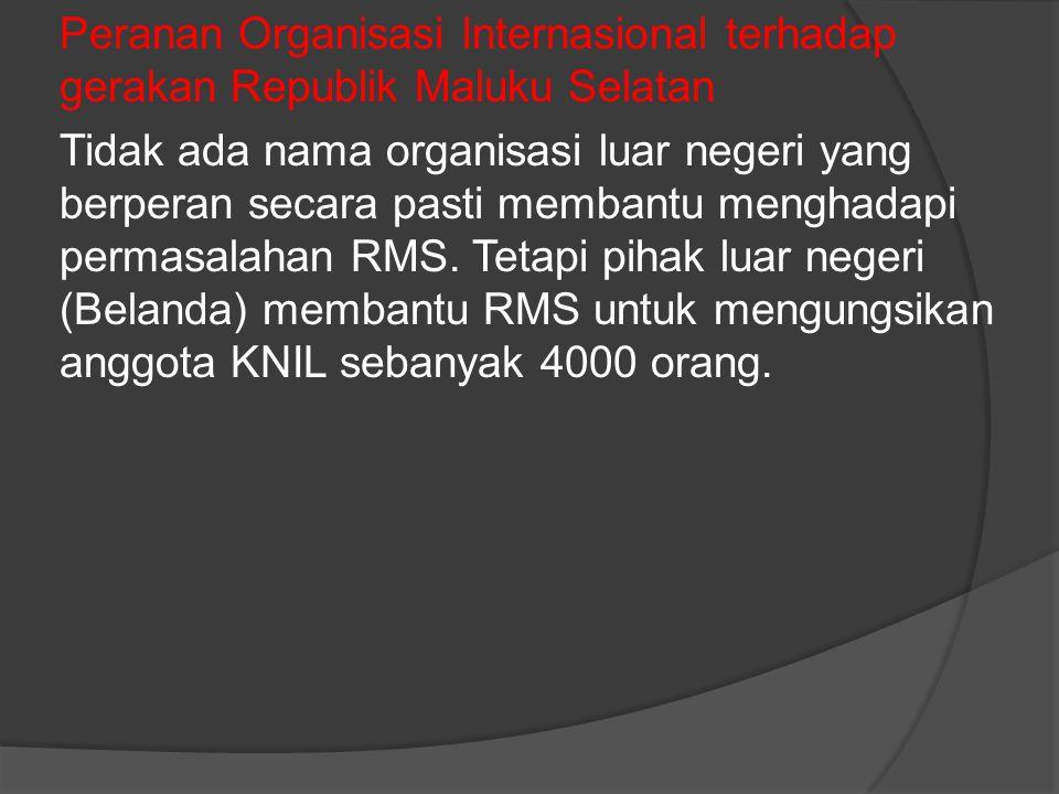 Peranan Organisasi Internasional terhadap gerakan Republik Maluku Selatan Tidak ada nama organisasi luar negeri yang berperan secara pasti membantu me