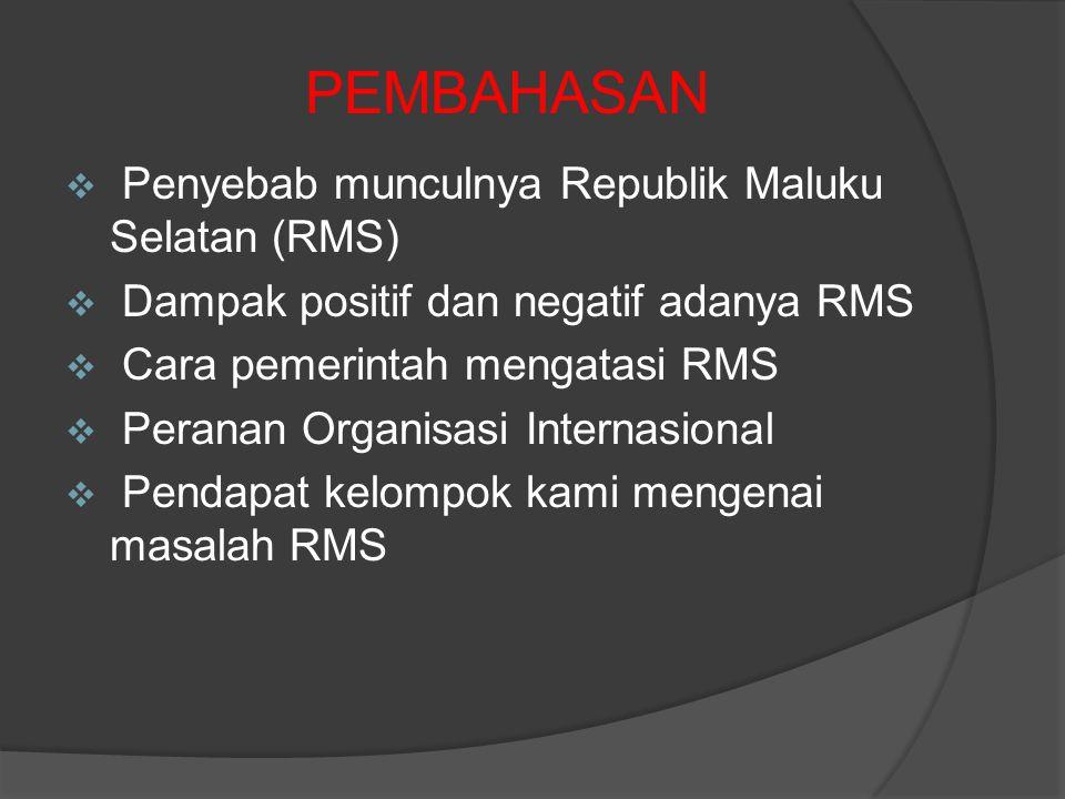  Penyebab munculnya Republik Maluku Selatan (RMS)  Dampak positif dan negatif adanya RMS  Cara pemerintah mengatasi RMS  Peranan Organisasi Intern