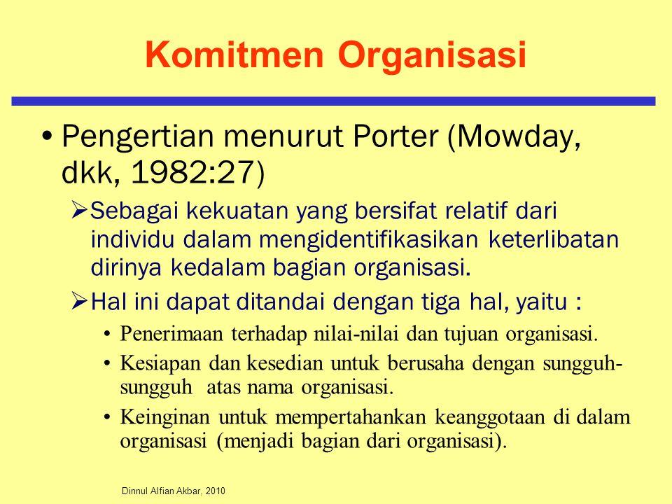 Dinnul Alfian Akbar, 2010 Komitmen Organisasi Pengertian menurut Porter (Mowday, dkk, 1982:27)  Sebagai kekuatan yang bersifat relatif dari individu