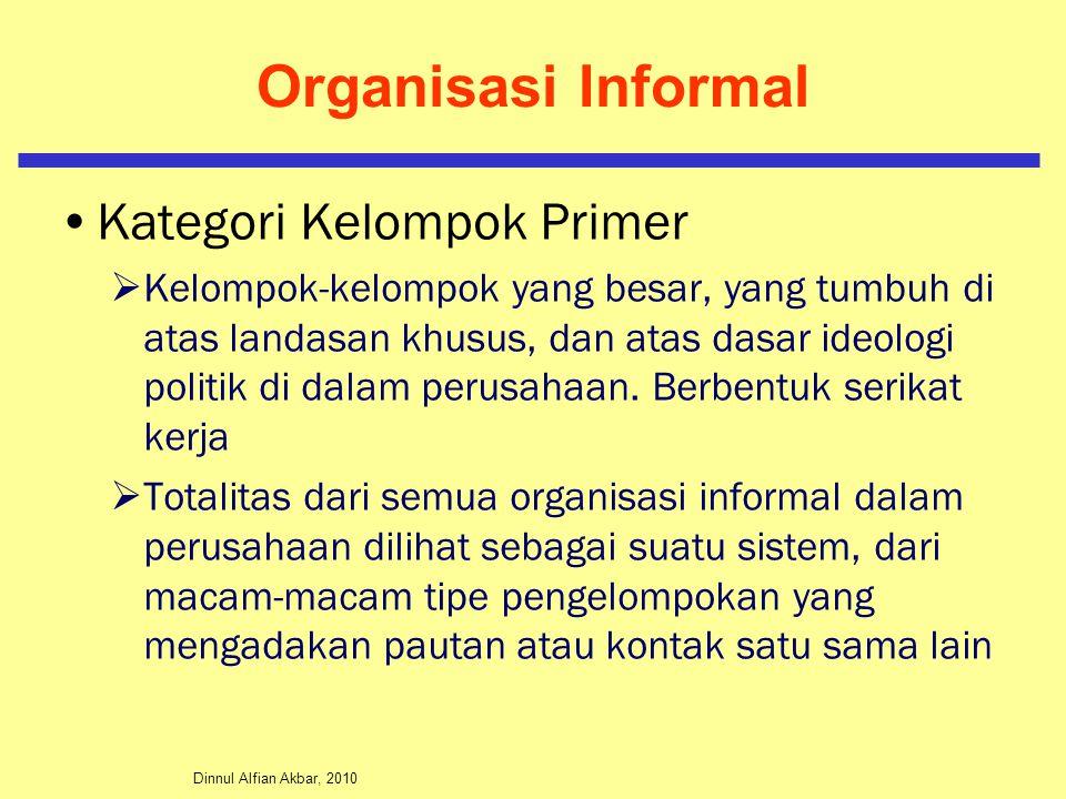 Dinnul Alfian Akbar, 2010 Organisasi Informal Kategori Kelompok Primer  Kelompok-kelompok yang besar, yang tumbuh di atas landasan khusus, dan atas dasar ideologi politik di dalam perusahaan.