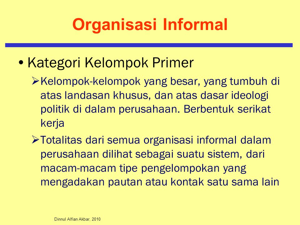Dinnul Alfian Akbar, 2010 Organisasi Informal Status Intrinsik dan Ekstrinsik  Status dapat digolongkan dalam dua kategori: Status intrinsik atau status fungsional Status ekstrinsik atau status non fungsional