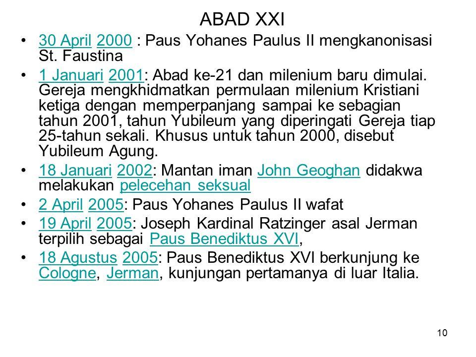 10 ABAD XXI 30 April 2000 : Paus Yohanes Paulus II mengkanonisasi St. Faustina30 April2000 1 Januari 2001: Abad ke-21 dan milenium baru dimulai. Gerej
