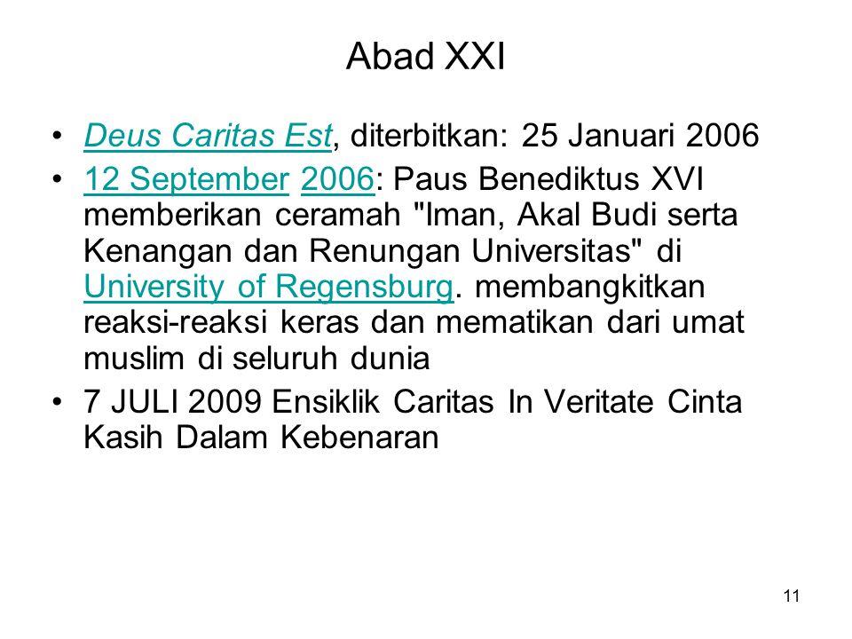11 Abad XXI Deus Caritas Est, diterbitkan: 25 Januari 2006Deus Caritas Est 12 September 2006: Paus Benediktus XVI memberikan ceramah Iman, Akal Budi serta Kenangan dan Renungan Universitas di University of Regensburg.
