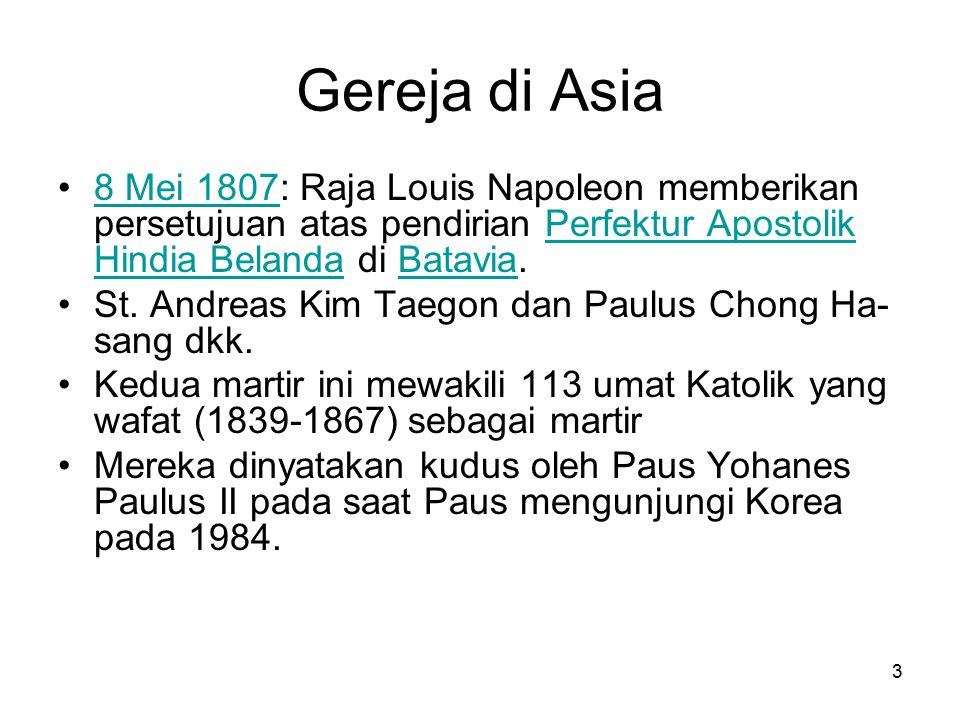 3 Gereja di Asia 8 Mei 1807: Raja Louis Napoleon memberikan persetujuan atas pendirian Perfektur Apostolik Hindia Belanda di Batavia.8 Mei 1807Perfektur Apostolik Hindia BelandaBatavia St.