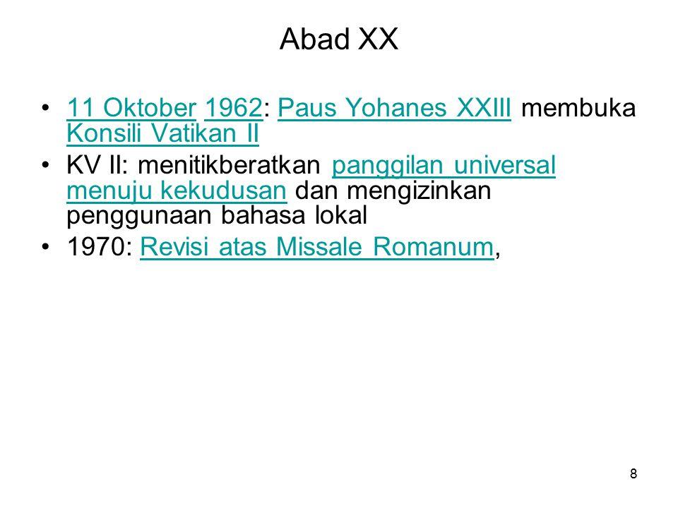 8 Abad XX 11 Oktober 1962: Paus Yohanes XXIII membuka Konsili Vatikan II11 Oktober1962Paus Yohanes XXIII Konsili Vatikan II KV II: menitikberatkan pan