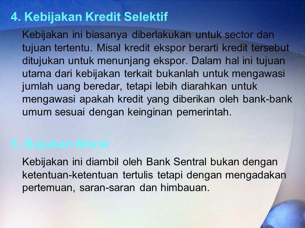4.Kebijakan Kredit Selektif Kebijakan ini biasanya diberlakukan untuk sector dan tujuan tertentu.