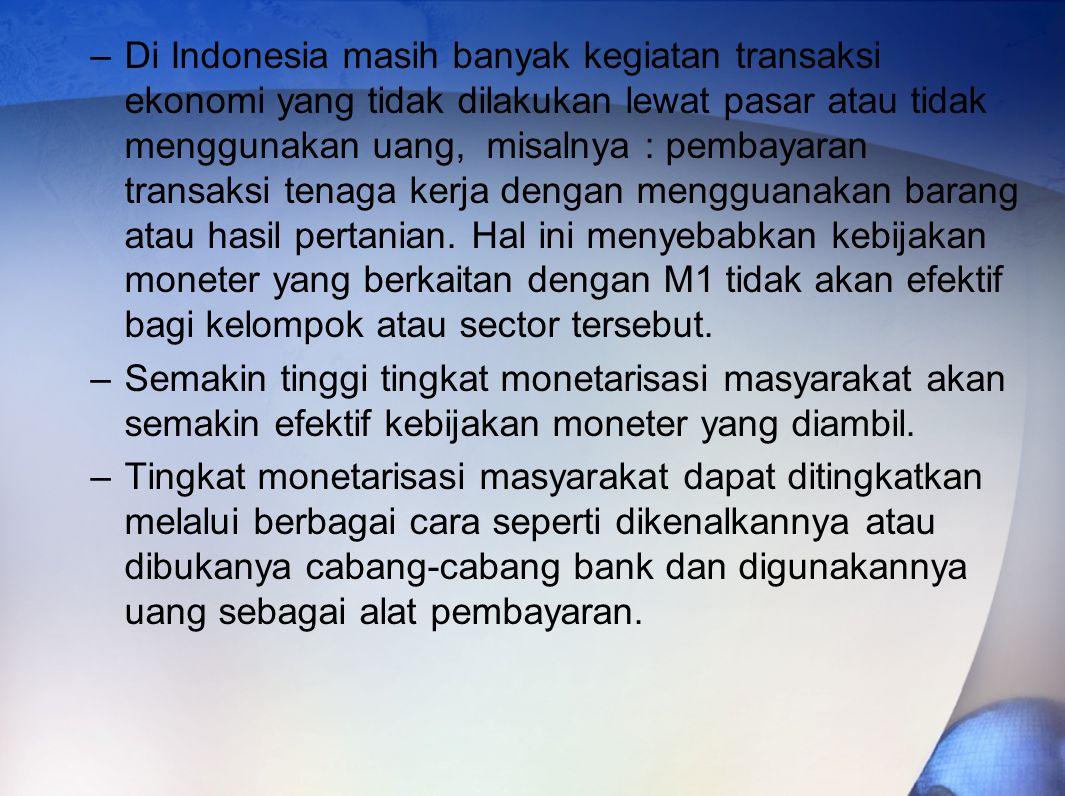 –Di Indonesia masih banyak kegiatan transaksi ekonomi yang tidak dilakukan lewat pasar atau tidak menggunakan uang, misalnya : pembayaran transaksi tenaga kerja dengan mengguanakan barang atau hasil pertanian.