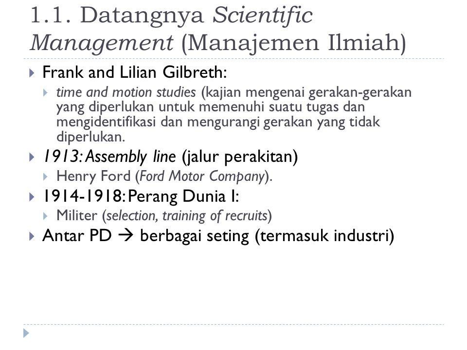 1.1. Datangnya Scientific Management (Manajemen Ilmiah)  Frank and Lilian Gilbreth:  time and motion studies (kajian mengenai gerakan-gerakan yang d