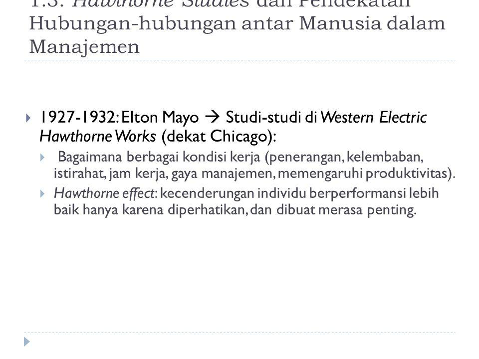 1.3. Hawthorne Studies dan Pendekatan Hubungan-hubungan antar Manusia dalam Manajemen  1927-1932: Elton Mayo  Studi-studi di Western Electric Hawtho