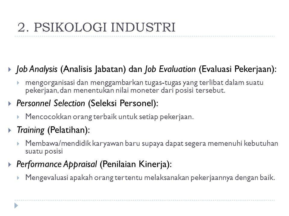2. PSIKOLOGI INDUSTRI  Job Analysis (Analisis Jabatan) dan Job Evaluation (Evaluasi Pekerjaan):  mengorganisasi dan menggambarkan tugas-tugas yang t