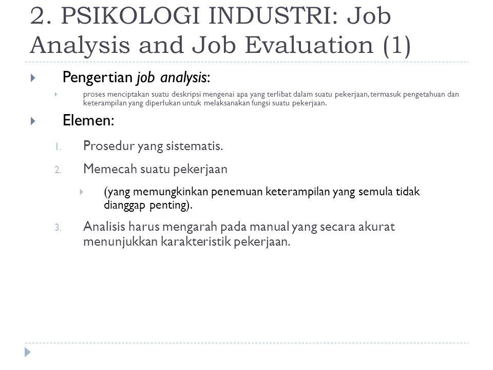 2. PSIKOLOGI INDUSTRI: Job Analysis and Job Evaluation (1)  Pengertian job analysis:  proses menciptakan suatu deskripsi mengenai apa yang terlibat