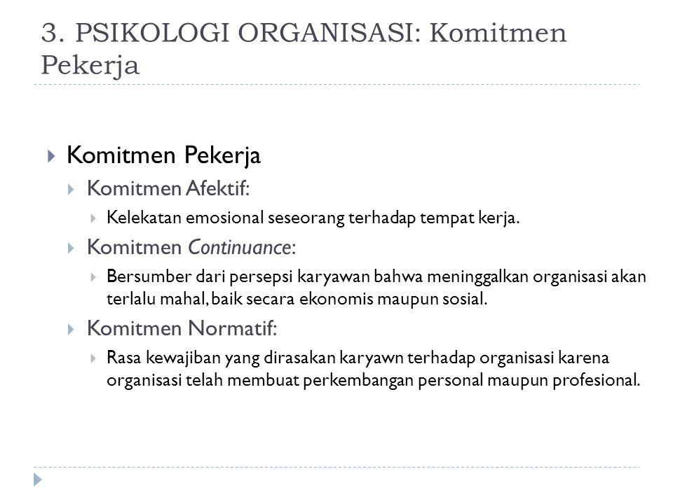 3. PSIKOLOGI ORGANISASI: Komitmen Pekerja  Komitmen Pekerja  Komitmen Afektif:  Kelekatan emosional seseorang terhadap tempat kerja.  Komitmen Con