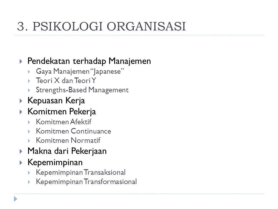 """3. PSIKOLOGI ORGANISASI  Pendekatan terhadap Manajemen  Gaya Manajemen """"Japanese""""  Teori X dan Teori Y  Strengths-Based Management  Kepuasan Kerj"""