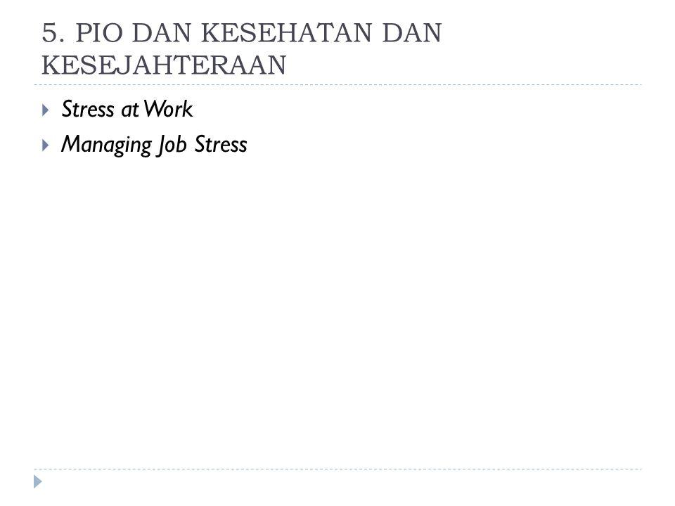 5. PIO DAN KESEHATAN DAN KESEJAHTERAAN  Stress at Work  Managing Job Stress