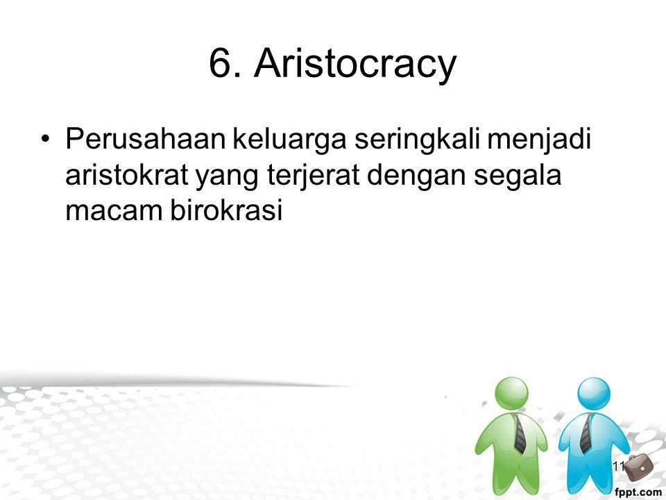 6. Aristocracy Perusahaan keluarga seringkali menjadi aristokrat yang terjerat dengan segala macam birokrasi 11