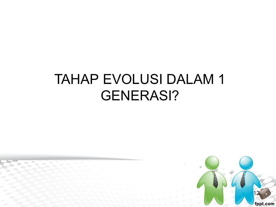12 TAHAP EVOLUSI DALAM 1 GENERASI?